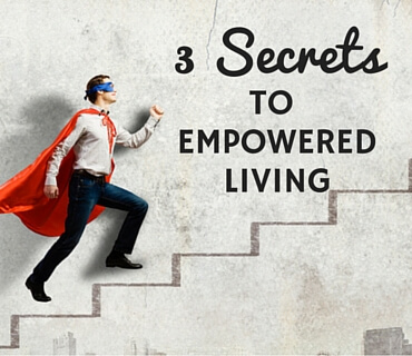 3 Secrets To Empowered Living Post