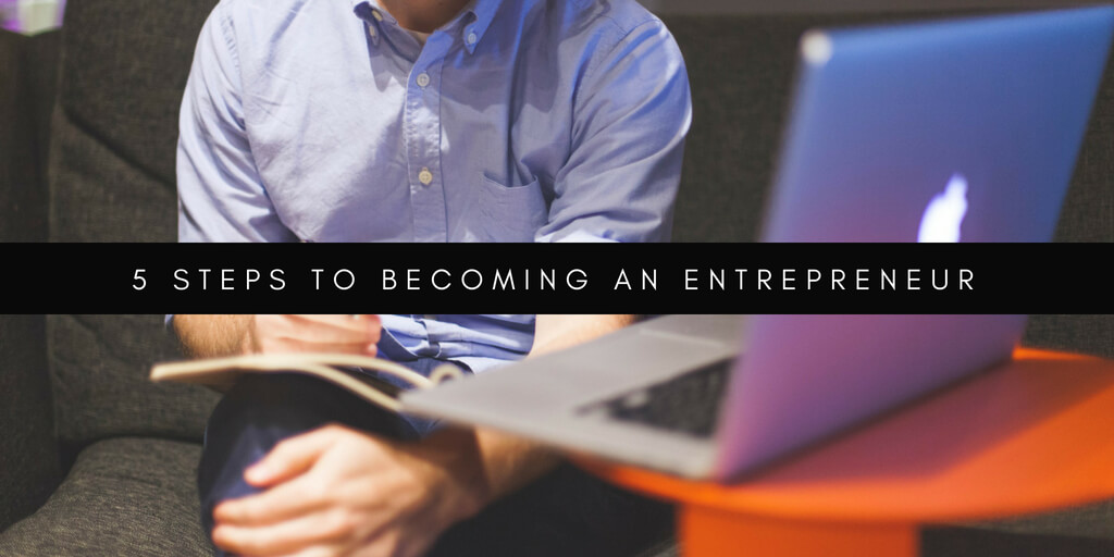 5 Steps To Becoming An Entrepreneur