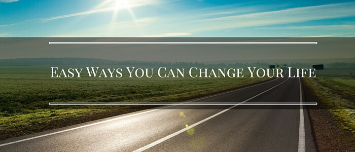 Easy Ways You Can Change Your Life Featured