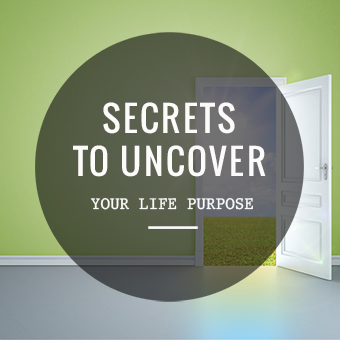 Secrets To Uncover Your Life Purpose