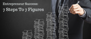 Entrepreneur Success 7 Steps To 7 Figures Featured
