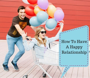 How To Have A Happy Relationship Post