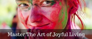 Master The Art of Joyful Living Featured