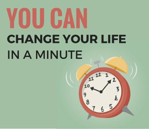 You Can Change Your Life In A Minute Post