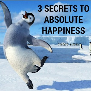 3 Secrets To Absolute Happiness Post