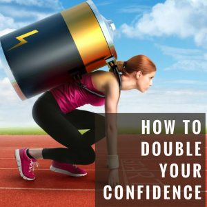 how-to-double-your-confidence-post