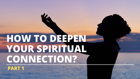 how to deepen your spiritual connection part 1
