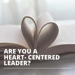 ARE YOU A HEART CENTERED LEADER