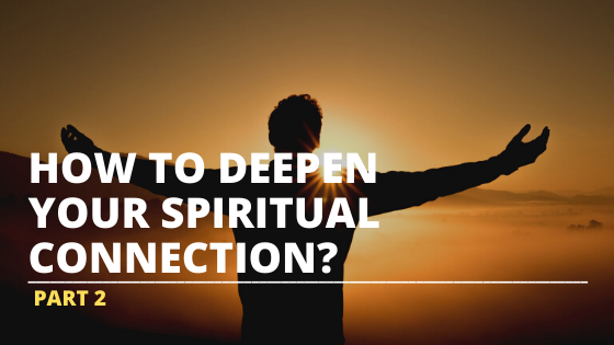 how to deepen your spiritual connection part 2