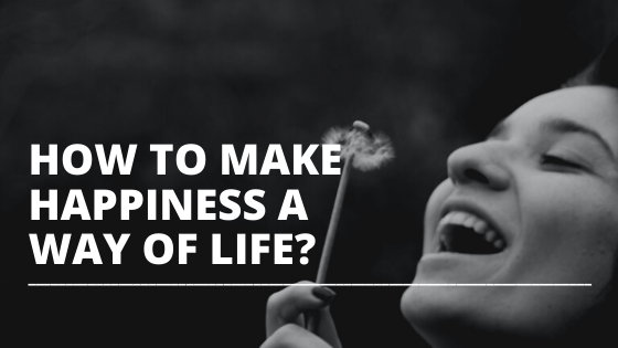 how to make happiness a way of life featured image