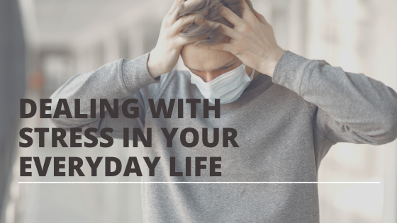 Dealing With Stress In Your Everyday Life
