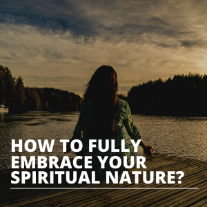 How to fully embrace your spiritual nature SQUARE