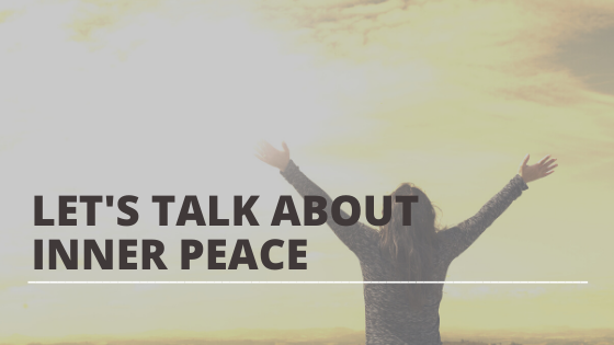 LET'S TALK ABOUT INNER PEACE