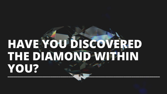 have you discovered the diamond within you