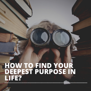 How to Find Your Deepest Purpose in Life SQUARE