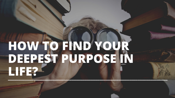 How to Find Your Deepest Purpose in Life